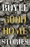 Cover-Bild zu Boyle, T. C.: Good Home Stories