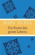Cover-Bild zu Die Kunst des guten Lebens von Marc Aurel