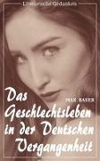 Cover-Bild zu Das Geschlechtsleben in der deutschen Vergangenheit (Max Bauer) (Literarische Gedanken Edition) (eBook) von Bauer, Max
