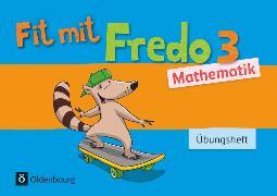 Cover-Bild zu Fredo - Mathematik, Zu Ausgabe A - 2015 und Ausgabe B, 3. Schuljahr, Übungsheft - Fit mit Fredo 3 von Franzen-Stephan, Nicole