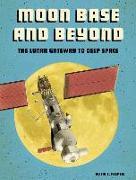 Cover-Bild zu Moon Base and Beyond: The Lunar Gateway to Deep Space von Klepeis, Alicia Z.