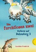 Cover-Bild zu Die furchtlosen zwei - Keilerei auf Bahnsteig 3 von Friedrich, Joachim