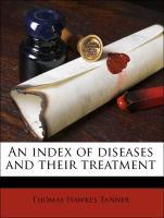 Cover-Bild zu An Index of Diseases and Their Treatment von Tanner, Thomas Hawkes