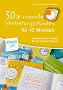 Cover-Bild zu 30x sinnvolle Vertretungsstunden für 45 Minuten - Klasse 1/2 von Neubauer, Friederike