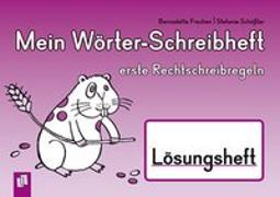 Cover-Bild zu Mein Wörter-Schreibheft - erste Rechtschreibregeln - Lösungsheft von Frechen, Bernadette