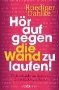 Cover-Bild zu Hör auf gegen die Wand zu laufen! von Dahlke, Ruediger