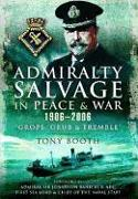Cover-Bild zu Admiralty Salvage in Peace and War 1906-2006: 'grope, Grub and Tremble' von Booth, Tony
