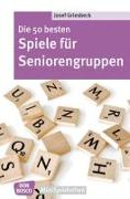 Cover-Bild zu Die 50 besten Spiele für Seniorengruppen von Griesbeck, Josef