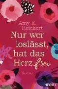 Cover-Bild zu Nur wer loslässt, hat das Herz frei von Reichert, Amy E.