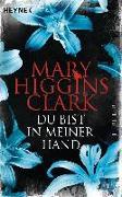 Cover-Bild zu Du bist in meiner Hand von Higgins Clark, Mary