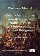 Cover-Bild zu Geschichte Europas vom Beginn der französischen Revolution bis zum Wiener Kongress von Menzel, Wolfgang