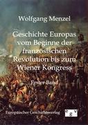 Cover-Bild zu Geschichte Europas vom Beginn der französischen Revolution bis zum Wiener Kongress (1789-1815) von Menzel, Wolfgang
