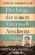 Cover-Bild zu Der Junge, der seinem Vater nach Auschwitz folgte von Dronfield, Jeremy
