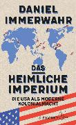 Cover-Bild zu Das heimliche Imperium von Immerwahr, Daniel