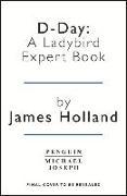 Cover-Bild zu Holland, James: D-Day: A Ladybird Expert Book: (ww2 #9)