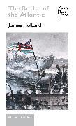Cover-Bild zu Holland, James: Battle of the Atlantic: Book 3 of the Ladybird Expert History of the Second World War