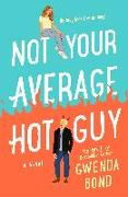 Cover-Bild zu Bond, Gwenda: Not Your Average Hot Guy