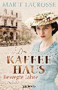 Cover-Bild zu Lacrosse, Marie: Das Kaffeehaus - Bewegte Jahre (eBook)