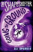 Cover-Bild zu Sparkes, Ali: The Shapeshifter: Going to Ground