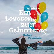 Cover-Bild zu Friedmann, Herbert: Ein Lovesong zum Geburtstag (Ungekürzt) (Audio Download)