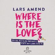 Cover-Bild zu Amend, Lars: Where is the Love? (Audio Download)