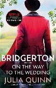 Cover-Bild zu Quinn, Julia: Bridgerton: On The Way To The Wedding (Bridgertons Book 8)