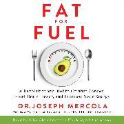 Cover-Bild zu Mercola, Dr. Joseph: Fat for Fuel (Audio Download)