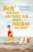 Cover-Bild zu Vossius, Corinna: Seh' ich aus, als hätt' ich sonst nichts zu tun? (eBook)