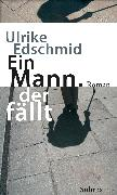 Cover-Bild zu Edschmid, Ulrike: Ein Mann, der fällt (eBook)