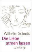 Cover-Bild zu Schmid, Wilhelm: Die Liebe atmen lassen