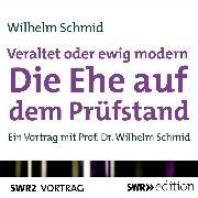 Cover-Bild zu Schmid, Wilhelm: Veraltet oder ewig modern - Die Ehe auf dem Prüfstand (Audio Download)