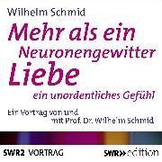 Cover-Bild zu Schmid, Wilhelm: Mehr als ein Neuronengewitter - Liebe (Audio Download)