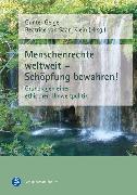 Cover-Bild zu Geiger, Gunter (Hrsg.): Menschenrechte weltweit - Schöpfung bewahren! (eBook)