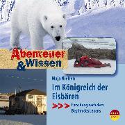 Cover-Bild zu Nielsen, Maja: Abenteuer & Wissen: Im Königreich der Eisbären (Audio Download)