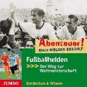 Cover-Bild zu Nielsen, Maja: Abenteuer! Maja Nielsen erzählt: Fußballhelden. Der Weg zur Weltmeisterschaft (Audio Download)