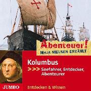 Cover-Bild zu Nielsen, Maja: Abenteuer! Maja Nielsen erzählt. Kolumbus - Seefahrer, Entdecker, Abenteurer (Audio Download)