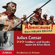 Cover-Bild zu Nielsen, Maja: Abenteuer! Julius Caesar. Feldherr und Staatsmann im Alten Rom (Audio Download)