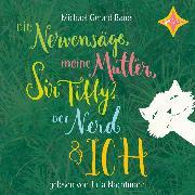 Cover-Bild zu Bauer, Michael Gerard: Die Nervensäge, meine Mutter, Sir Tiffy, der Nerd und ich