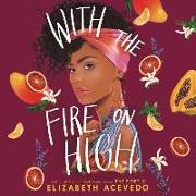 Cover-Bild zu Acevedo, Elizabeth (Gelesen): With the Fire on High