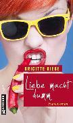 Cover-Bild zu Riebe, Brigitte: Liebe macht dumm (eBook)