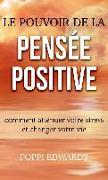 Cover-Bild zu eBook Le pouvoir de la pensée positive: comment atténuer votre stress et changer votre vie
