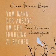 Cover-Bild zu Bagus, Clara Maria: Vom Mann, der auszog, um den Frühling zu suchen