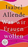 Cover-Bild zu Allende, Isabel: Was wir Frauen wollen (eBook)