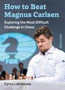Cover-Bild zu Lakdawala, Cyrus: How to beat Magnus Carlsen (eBook)