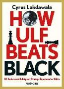 Cover-Bild zu Lakdawala, Cyrus: How Ulf Beats Black: Ulf Andersson's Bulletproof Strategic Repertoire for White