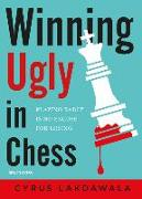 Cover-Bild zu Lakdawala, Cyrus: Winning Ugly in Chess: Playing Badly Is No Excuse for Losing