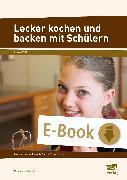 Cover-Bild zu Lecker kochen und backen mit Schülern (eBook) von Wöckel, Magdalena