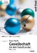 Cover-Bild zu Das Fach Gesellschaft für den Detailhandel - Übungsbuch von Fuchs, Jakob (Hrsg.)