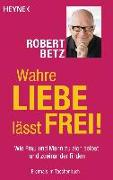 Cover-Bild zu Wahre Liebe lässt frei! von Betz, Robert