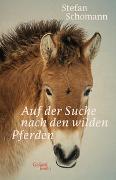 Cover-Bild zu Auf der Suche nach den wilden Pferden von Schomann, Stefan